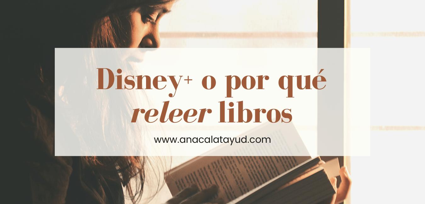 Disney Plus o por qué releer libros